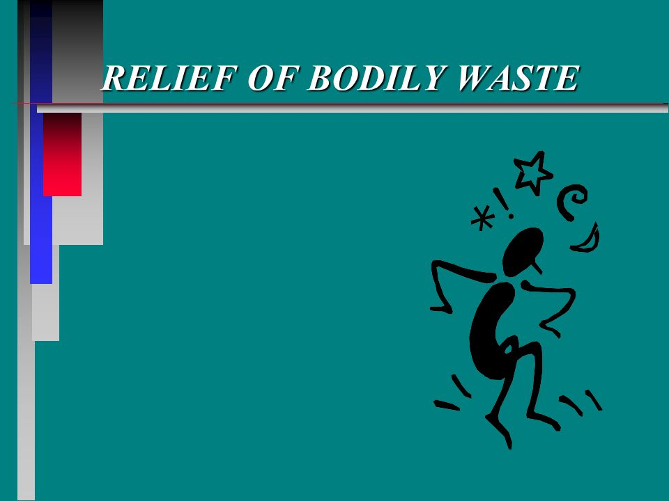 RELIEF OF BODILY WASTE