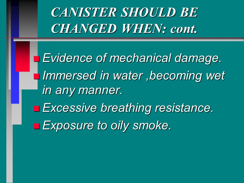 CANISTER SHOULD BE CHANGED WHEN: cont.