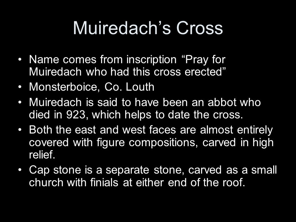 Muiredach's Cross Name comes from inscription Pray for Muiredach who had this cross erected Monsterboice, Co. Louth.