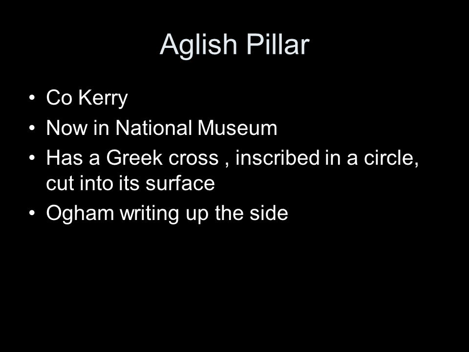 Aglish Pillar Co Kerry Now in National Museum