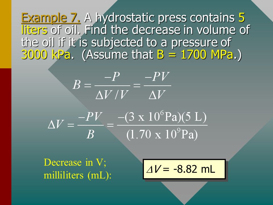 Example 7. A hydrostatic press contains 5 liters of oil