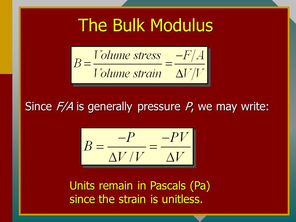 The Bulk Modulus Since F/A is generally pressure P, we may write: