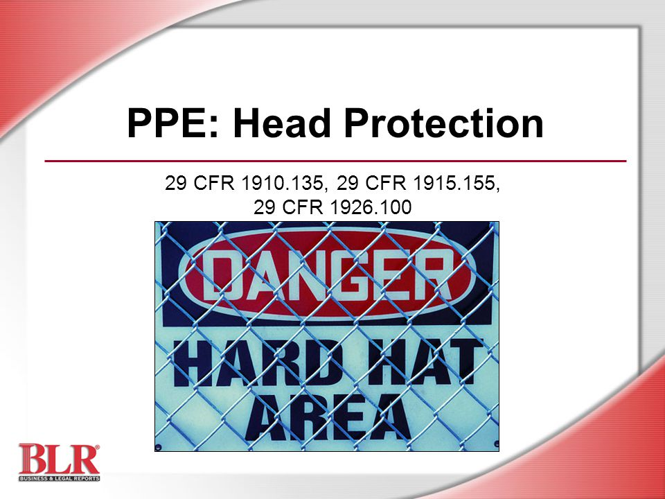 PPE: Head Protection 29 CFR 1910.135, 29 CFR 1915.155, 29 CFR 1926.100