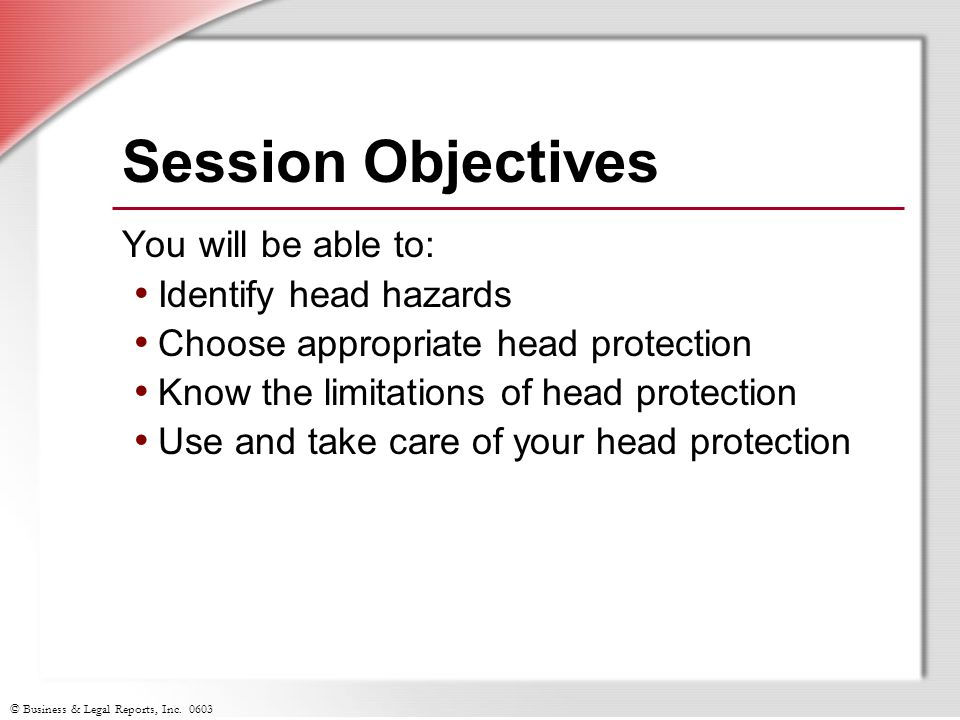Session Objectives You will be able to: Identify head hazards