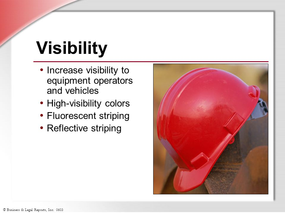 Visibility Increase visibility to equipment operators and vehicles