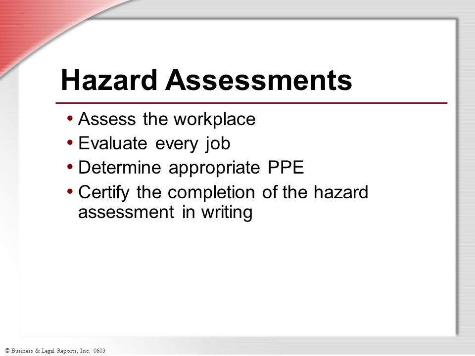 Hazard Assessments Assess the workplace Evaluate every job
