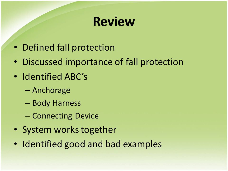 Review Defined fall protection Discussed importance of fall protection