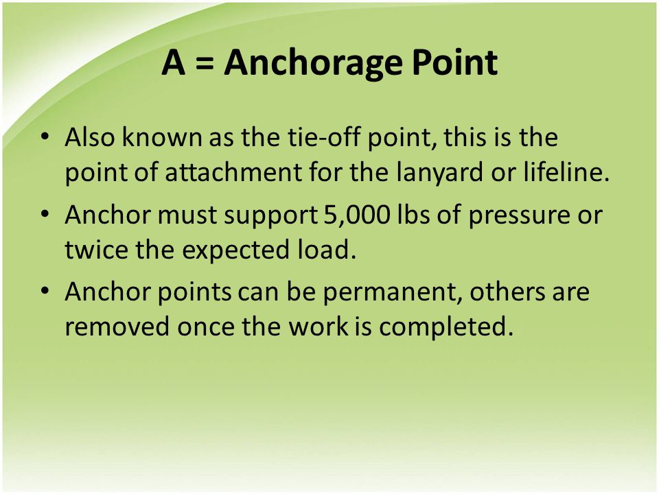 A = Anchorage Point Also known as the tie-off point, this is the point of attachment for the lanyard or lifeline.