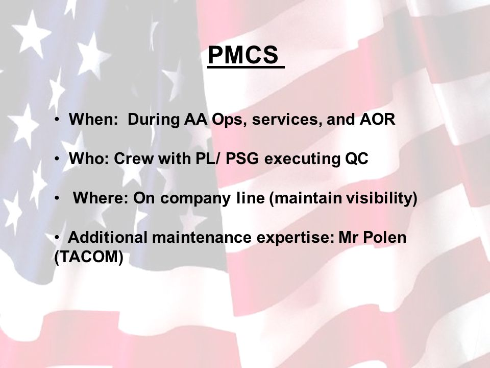 PMCS When: During AA Ops, services, and AOR