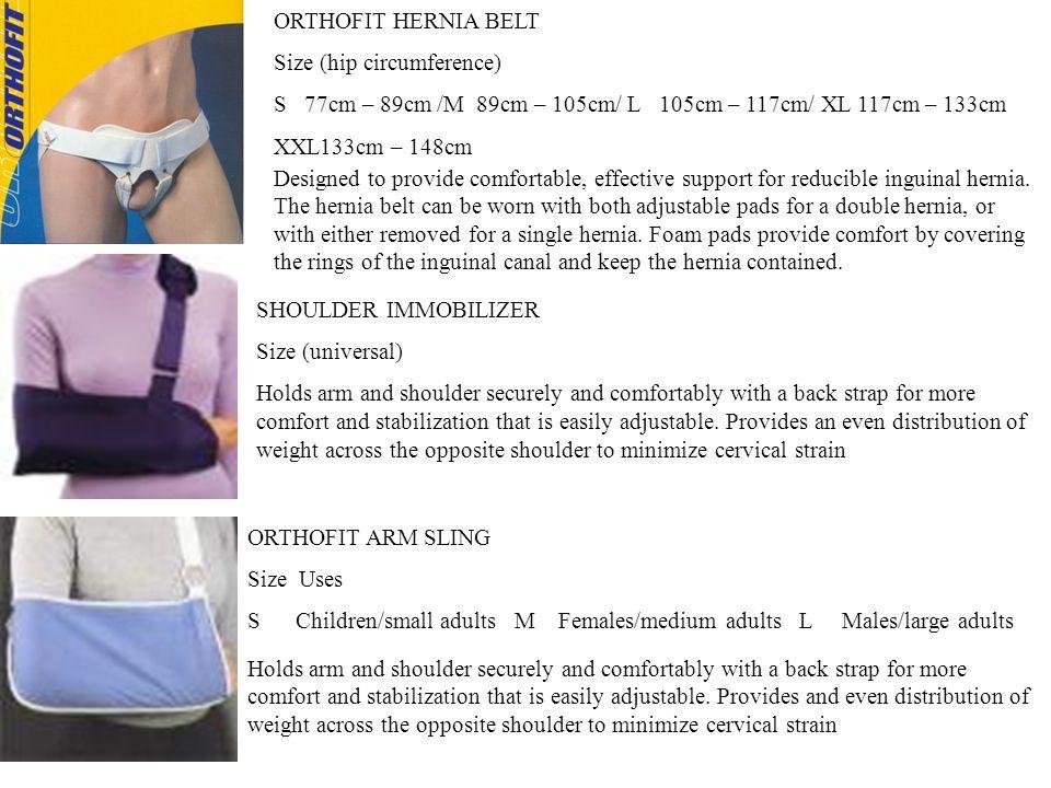 ORTHOFIT HERNIA BELT Size (hip circumference) S 77cm – 89cm /M 89cm – 105cm/ L 105cm – 117cm/ XL 117cm – 133cm.