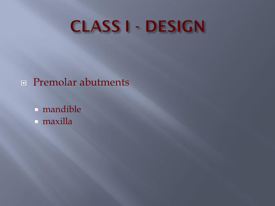 CLASS I - DESIGN Premolar abutments mandible maxilla
