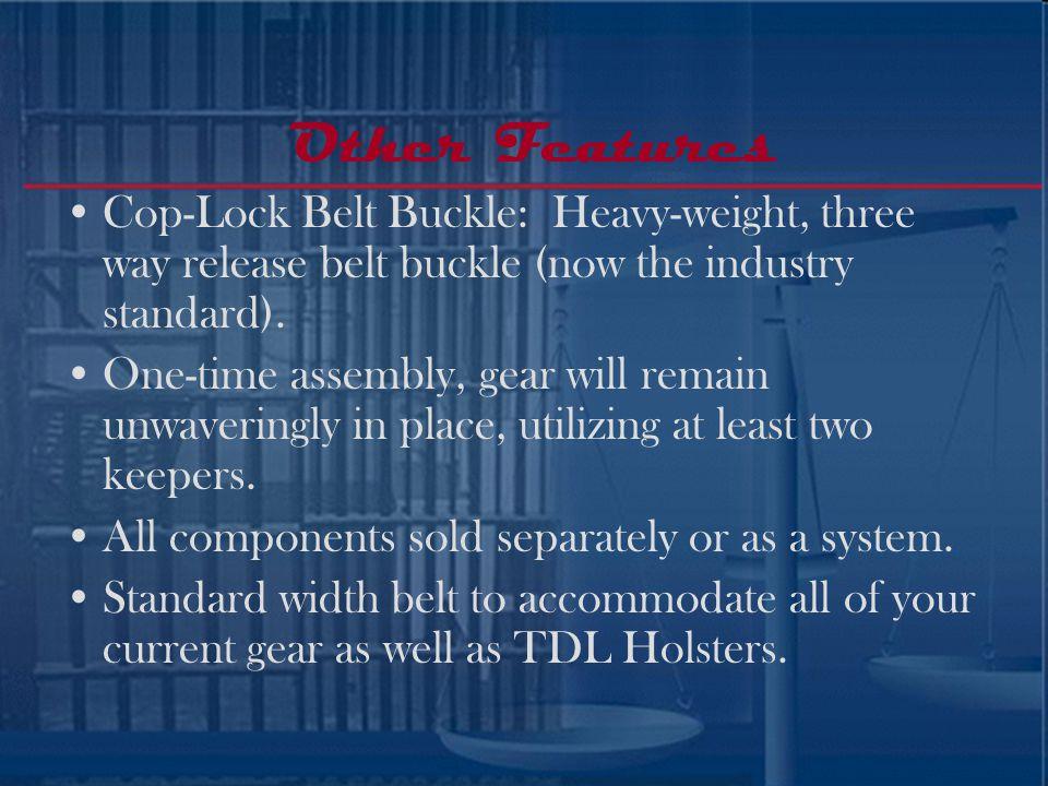 Other Features Cop-Lock Belt Buckle: Heavy-weight, three way release belt buckle (now the industry standard).