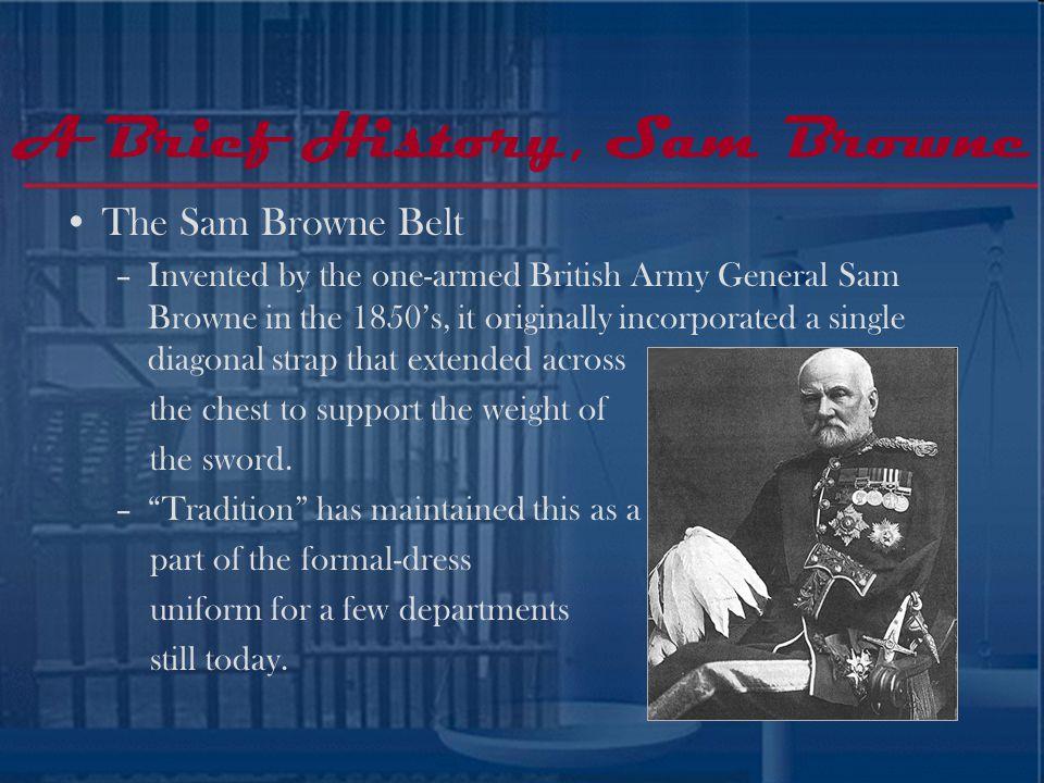 A Brief History, Sam Browne