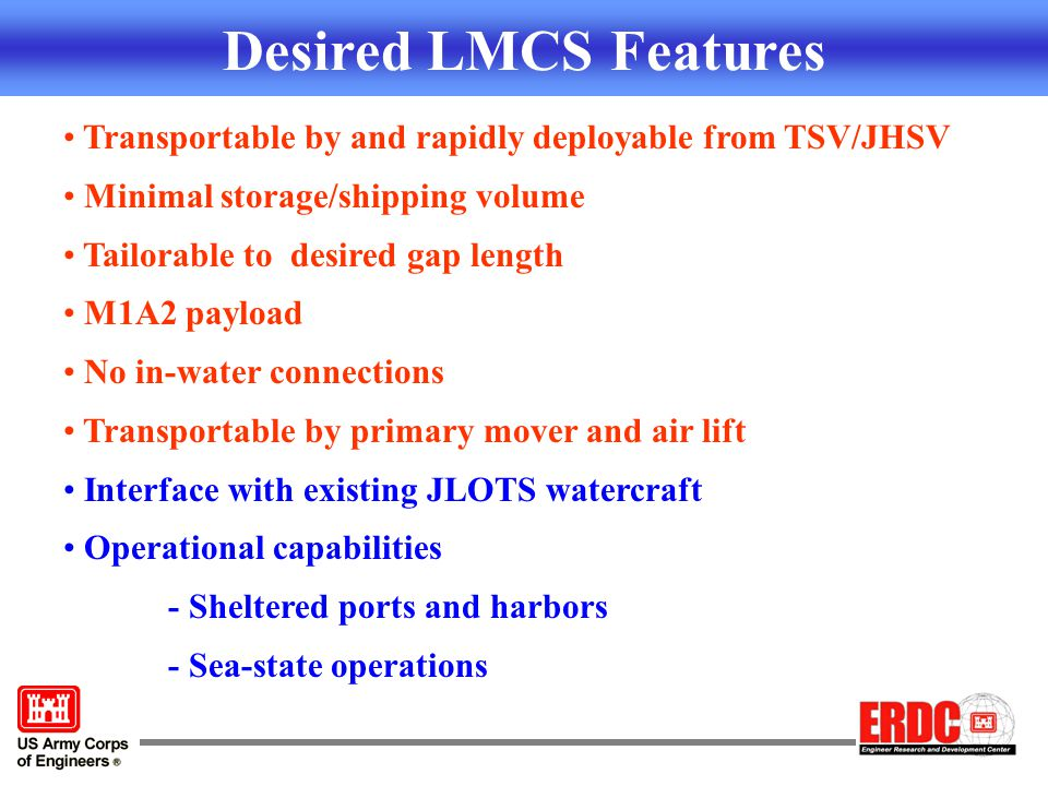 Desired LMCS Features Transportable by and rapidly deployable from TSV/JHSV. Minimal storage/shipping volume.