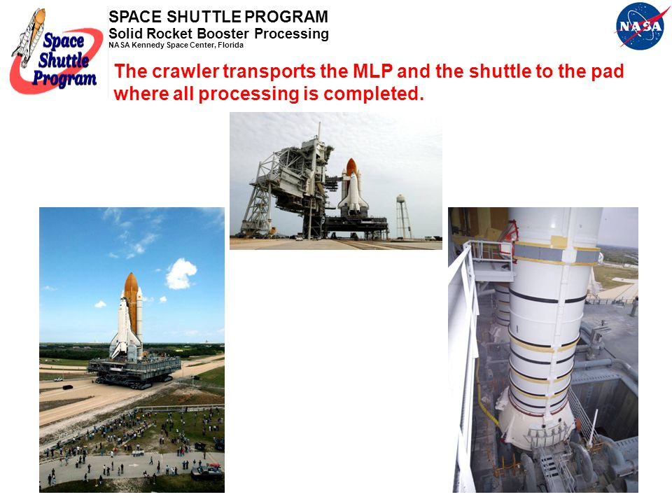 The crawler transports the MLP and the shuttle to the pad where all processing is completed.