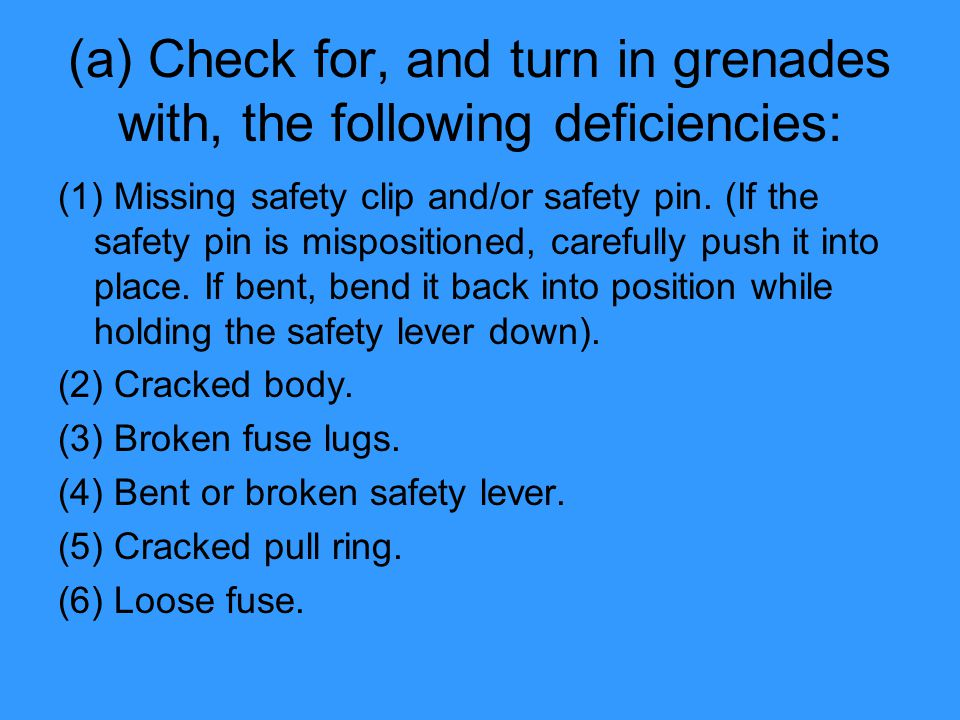 (a) Check for, and turn in grenades with, the following deficiencies: