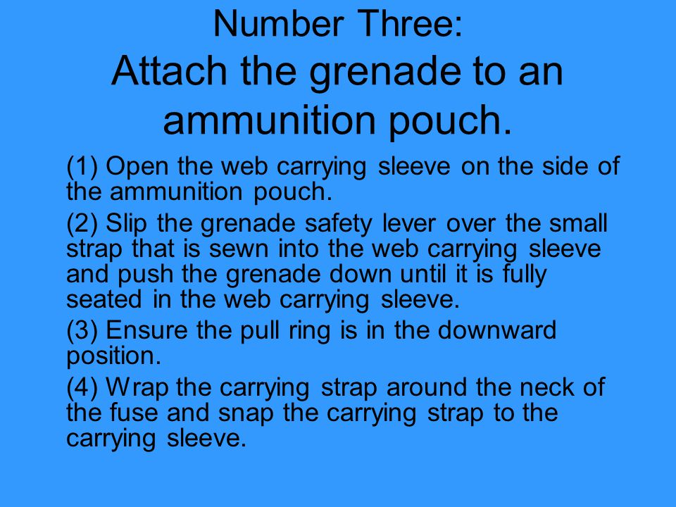 Number Three: Attach the grenade to an ammunition pouch.