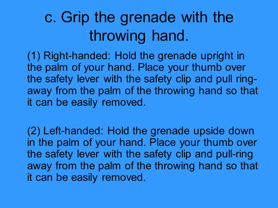 c. Grip the grenade with the throwing hand.