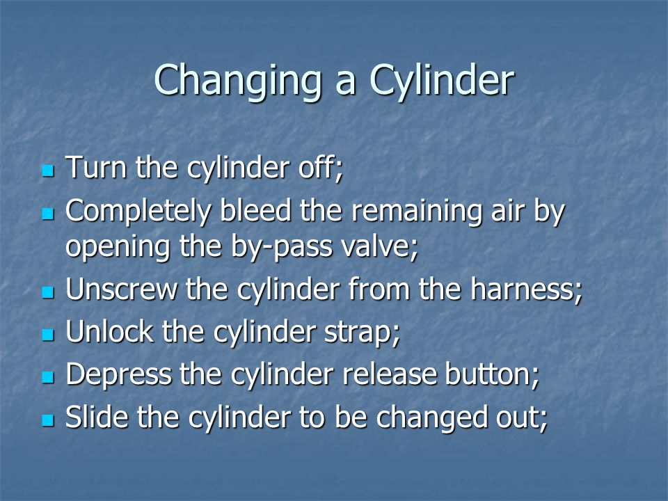 Changing a Cylinder Turn the cylinder off;