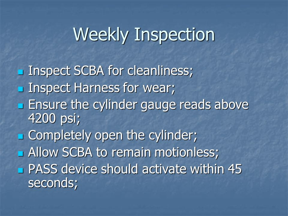 Weekly Inspection Inspect SCBA for cleanliness;