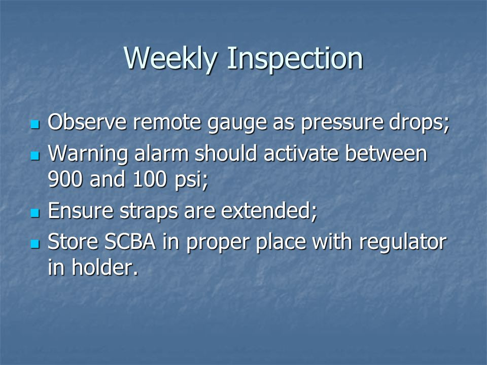 Weekly Inspection Observe remote gauge as pressure drops;