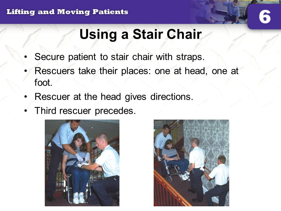 Using a Stair Chair Secure patient to stair chair with straps.