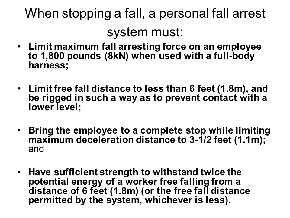 When stopping a fall, a personal fall arrest system must: