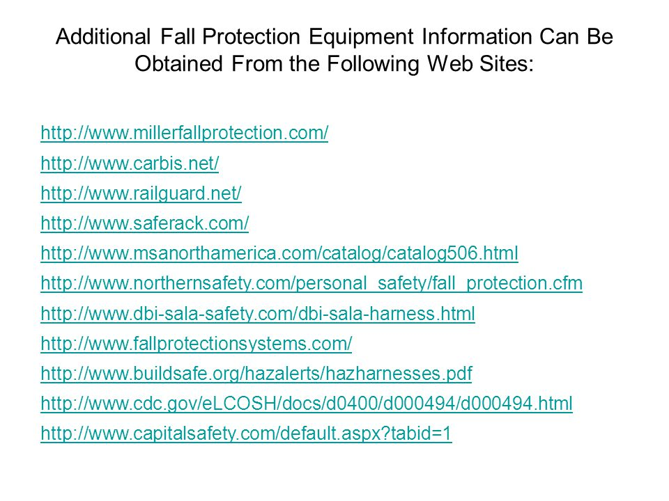 Additional Fall Protection Equipment Information Can Be Obtained From the Following Web Sites: