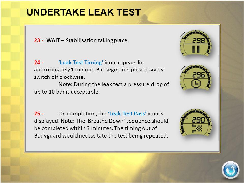 UNDERTAKE LEAK TEST 23 - WAIT – Stabilisation taking place.