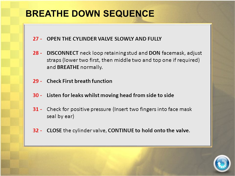 BREATHE DOWN SEQUENCE 27 - OPEN THE CYLINDER VALVE SLOWLY AND FULLY