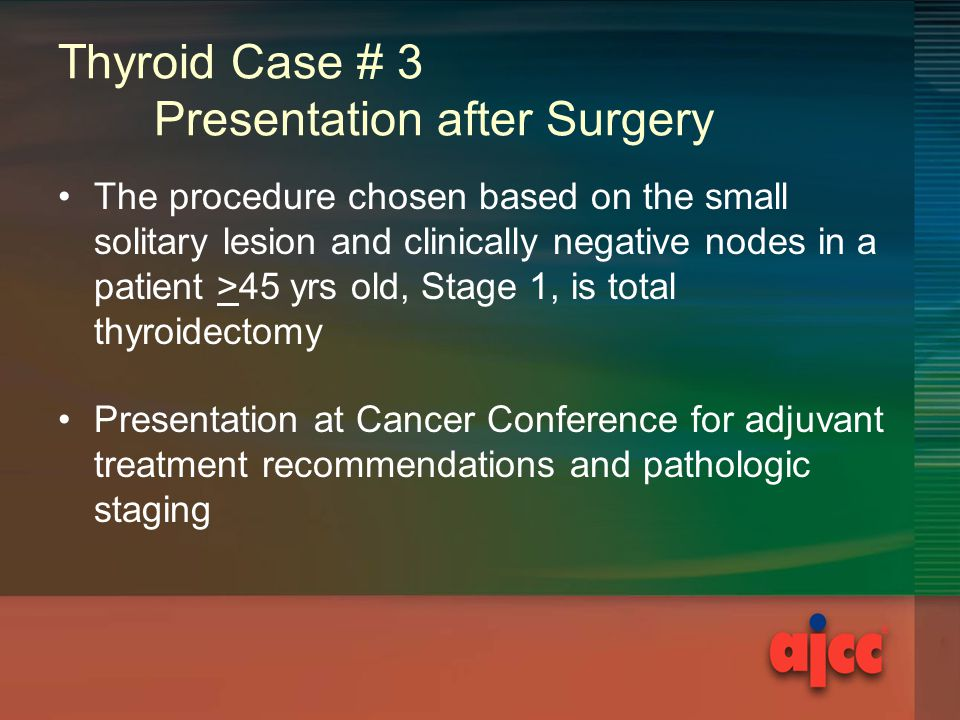 Thyroid Case # 3 Presentation after Surgery