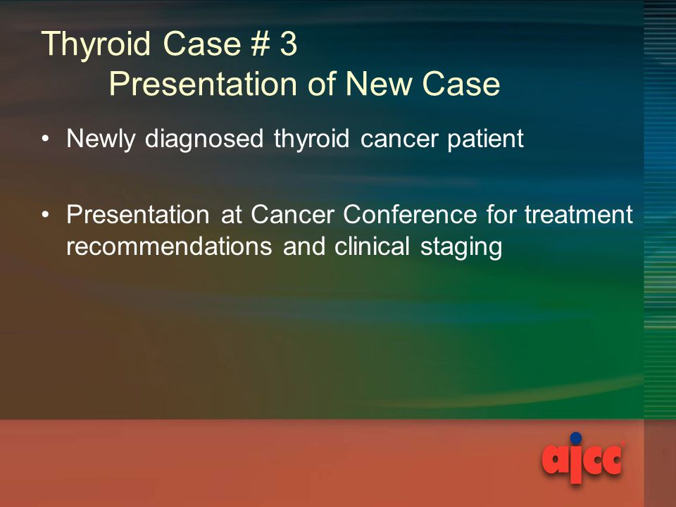Thyroid Case # 3 Presentation of New Case