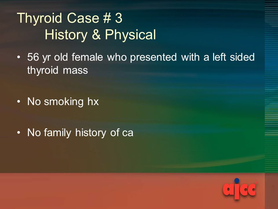 Thyroid Case # 3 History & Physical