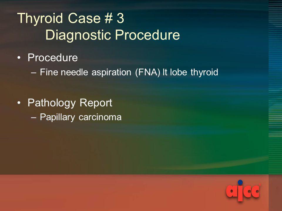 Thyroid Case # 3 Diagnostic Procedure
