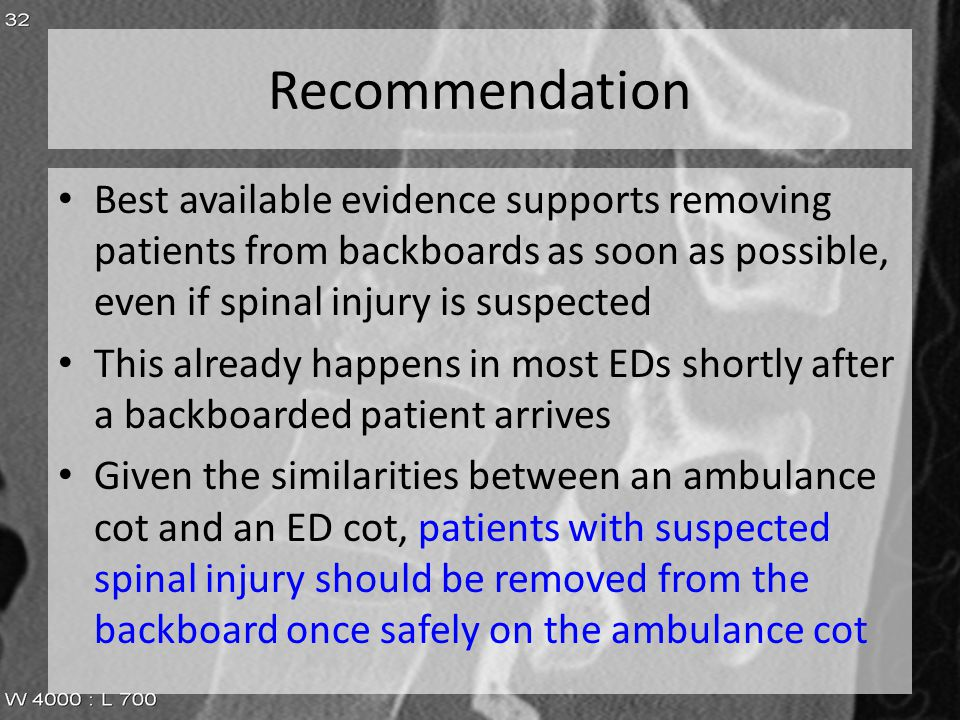Recommendation Best available evidence supports removing patients from backboards as soon as possible, even if spinal injury is suspected.