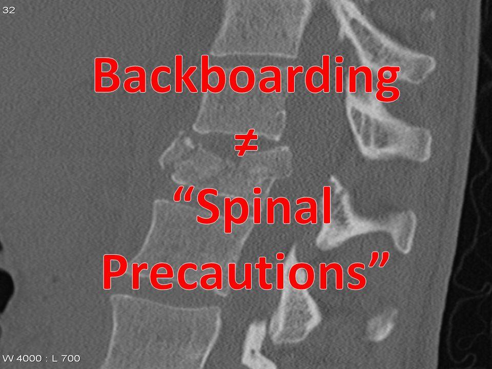 Backboarding ≠ Spinal Precautions