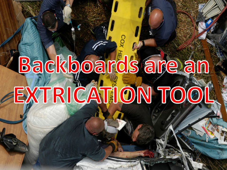 Backboards are an EXTRICATION TOOL