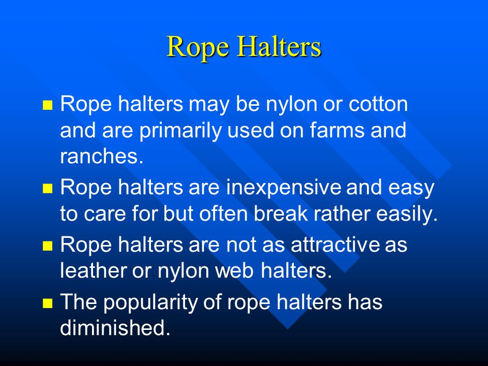 Rope Halters Rope halters may be nylon or cotton and are primarily used on farms and ranches.
