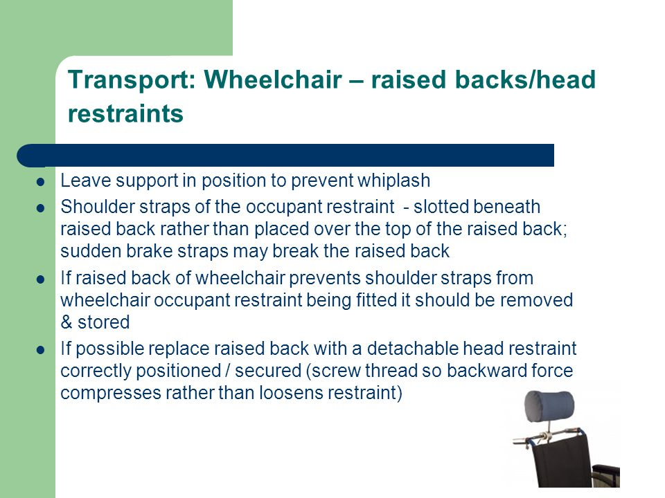 Transport: Wheelchair – raised backs/head restraints