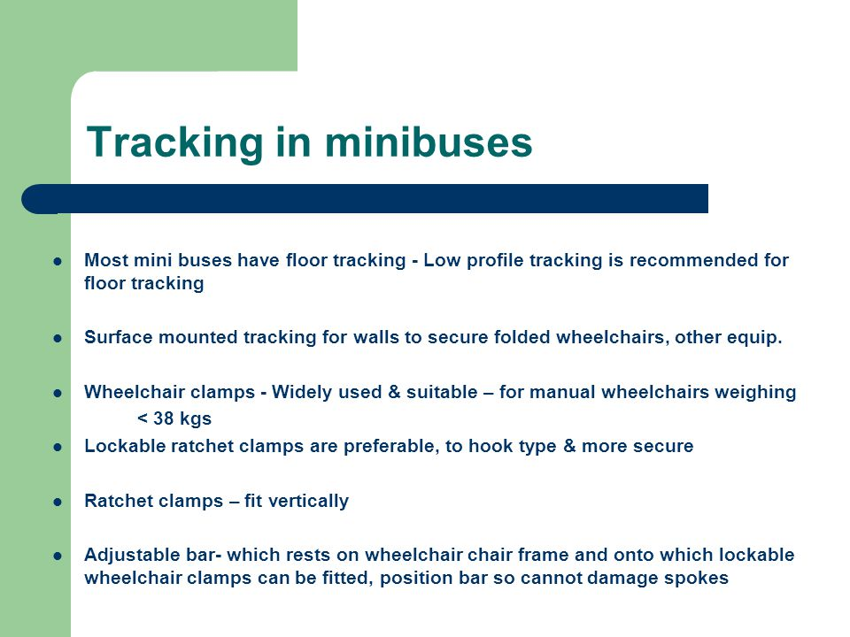 Tracking in minibuses Most mini buses have floor tracking - Low profile tracking is recommended for floor tracking.