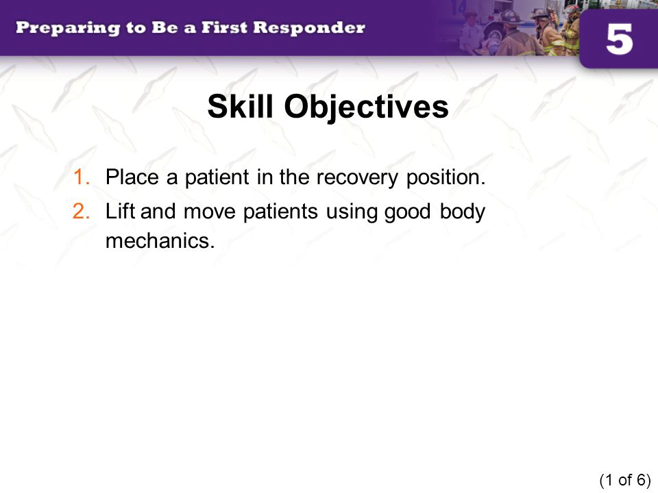 Skill Objectives Place a patient in the recovery position.