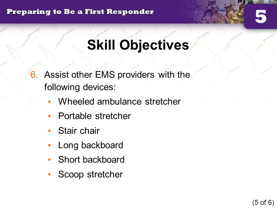 Skill Objectives Assist other EMS providers with the following devices: Wheeled ambulance stretcher.