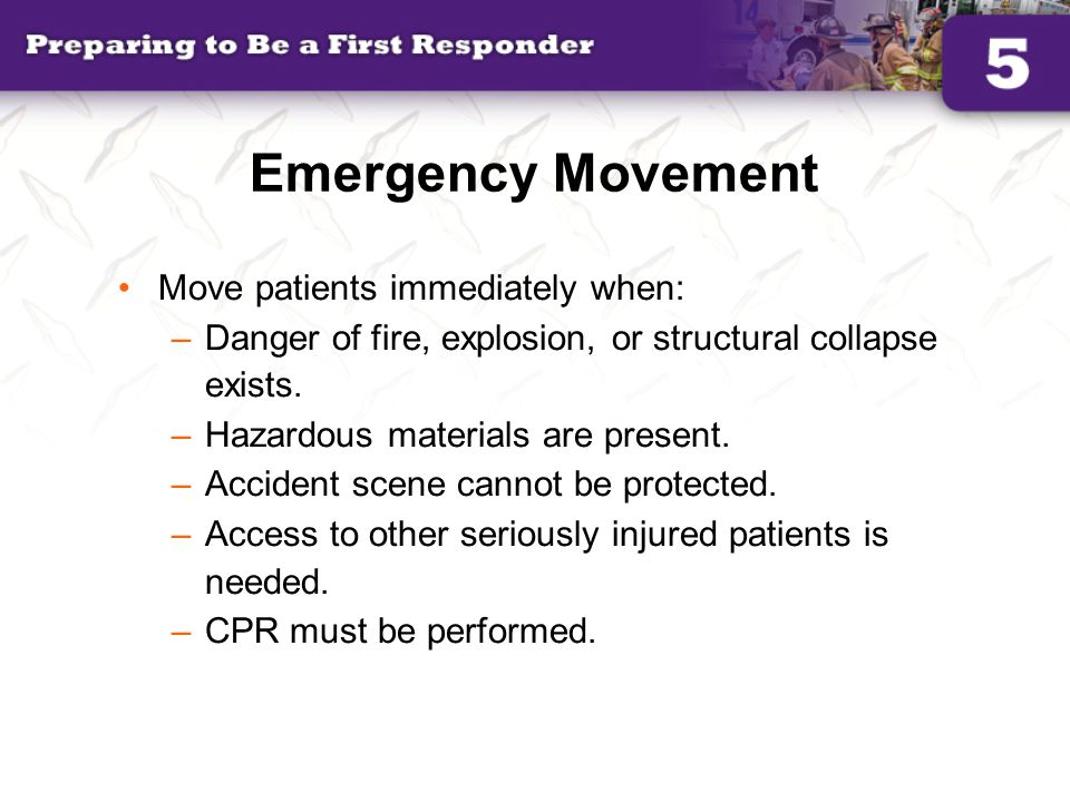 Emergency Movement Move patients immediately when: