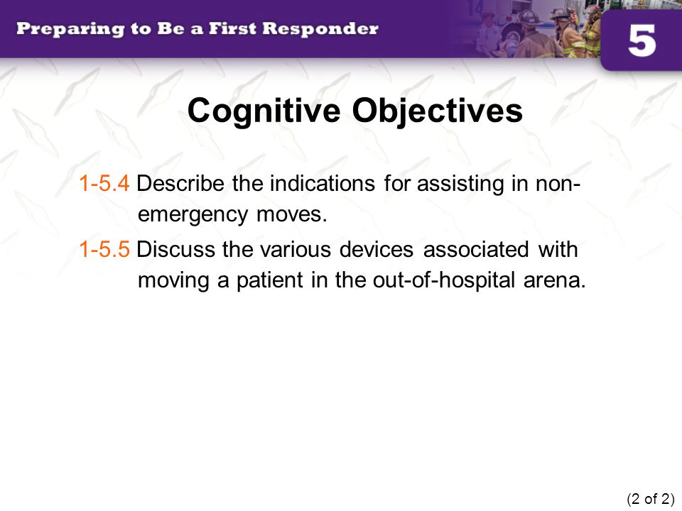 Cognitive Objectives 1-5.4 Describe the indications for assisting in non-emergency moves.