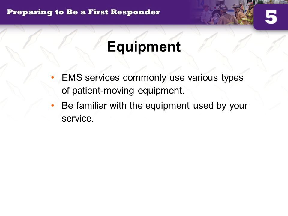 Equipment EMS services commonly use various types of patient-moving equipment.