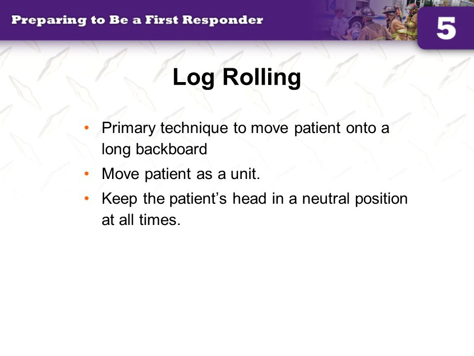 Log Rolling Primary technique to move patient onto a long backboard
