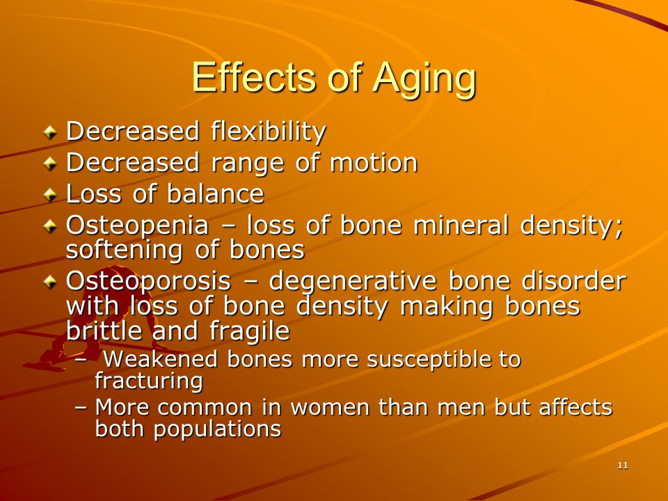 Effects of Aging Decreased flexibility Decreased range of motion