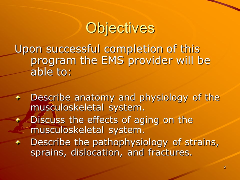 Objectives Upon successful completion of this program the EMS provider will be able to: