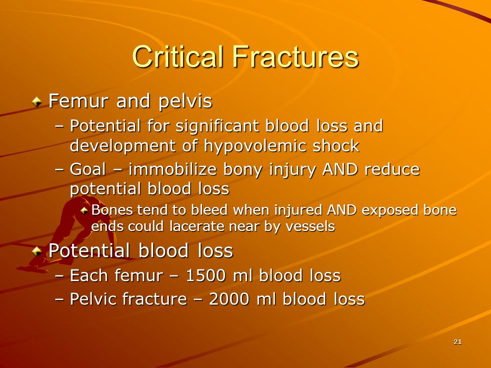 Critical Fractures Femur and pelvis Potential blood loss