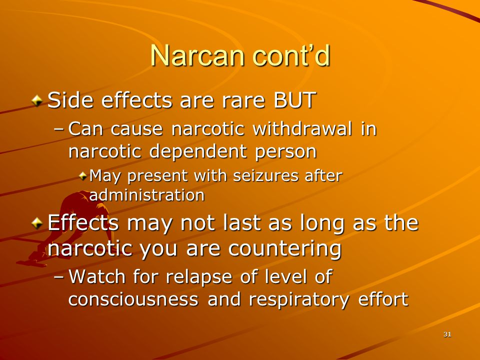 Narcan cont'd Side effects are rare BUT